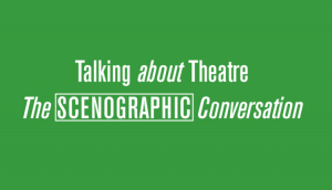 Talking About Theatre #6 – The Scenographic Conversation