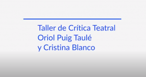 Taller de crítica teatral con Oriol Puig Taulé y Cris Blanco