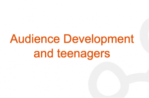 Audience Development and Teenagers