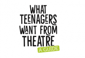 What Teenagers Want From Theatre – A Guide