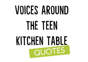 Voices Around the TEEN Kitchen Table