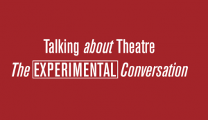 Talking About Theatre #1 – The Experimental Conversation