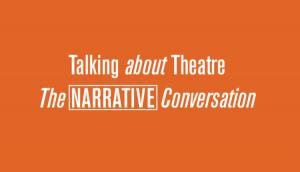 Talking About Theatre #4 – The Narrative Conversation
