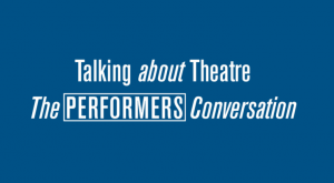 Talking About Theatre #5 – The Performers Conversation