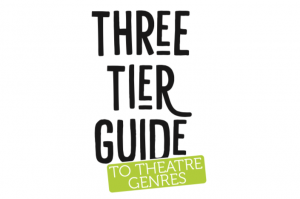Three Tier Guide to Theatre Genres