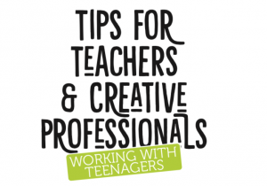 Tips for Teachers and Creative Professionals Working with Teenagers